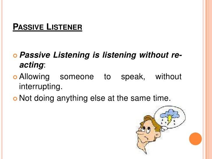being passive listener