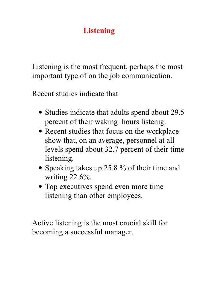 Listening    Listening is the most frequent, perhaps the most important type of on the job communication.  Recent studies ...