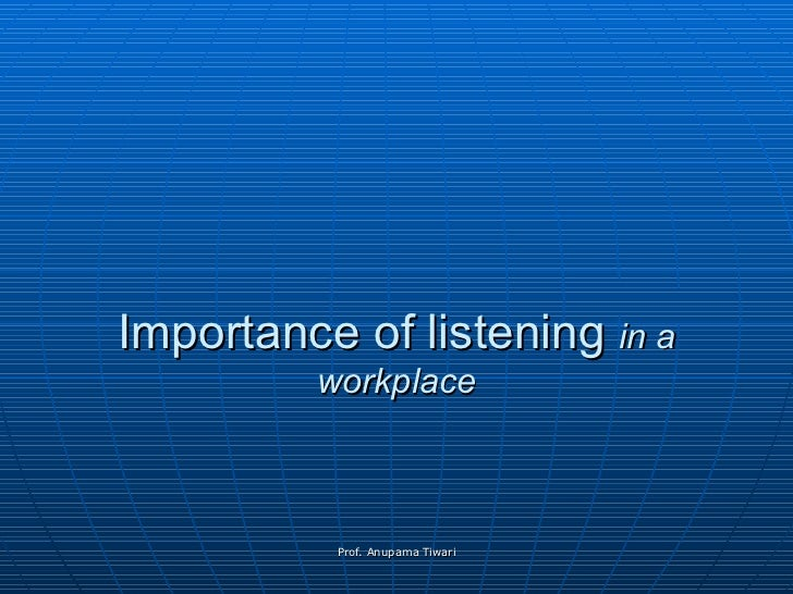 Importance of listening  in a workplace Prof. Anupama Tiwari
