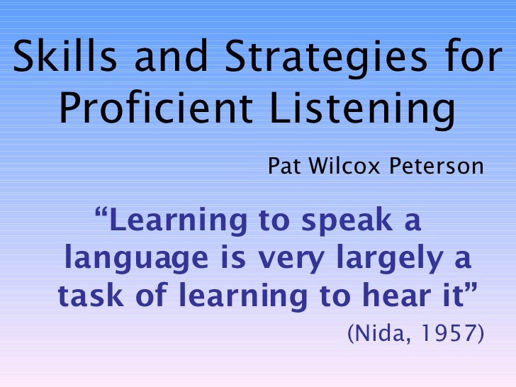 "Skills and Strategies for Proficient Listening <ul><li>Pat Wilcox Peterson </li></ul><ul><li>"" Learning to speak a languag..."