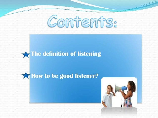 Through the years, numerous definitions of listening have been proposed. Perhaps the most useful one defines listening as ...