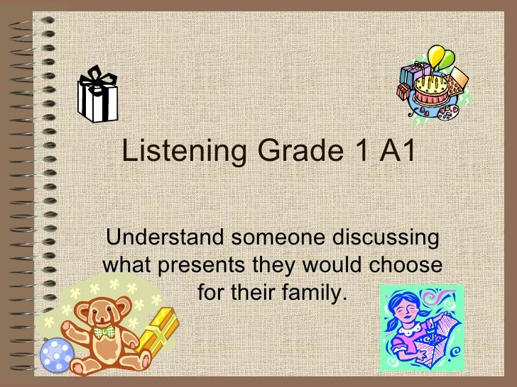 Listening Grade 1 A1 Understand someone discussing what presents they would choose for their family.