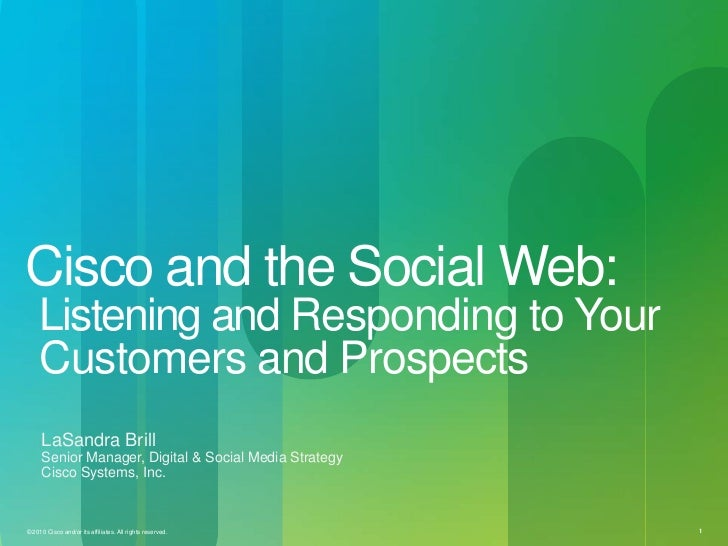 Cisco and the Social Web:     Listening and Responding to Your     Customers and Prospects     LaSandra Brill     Senior M...