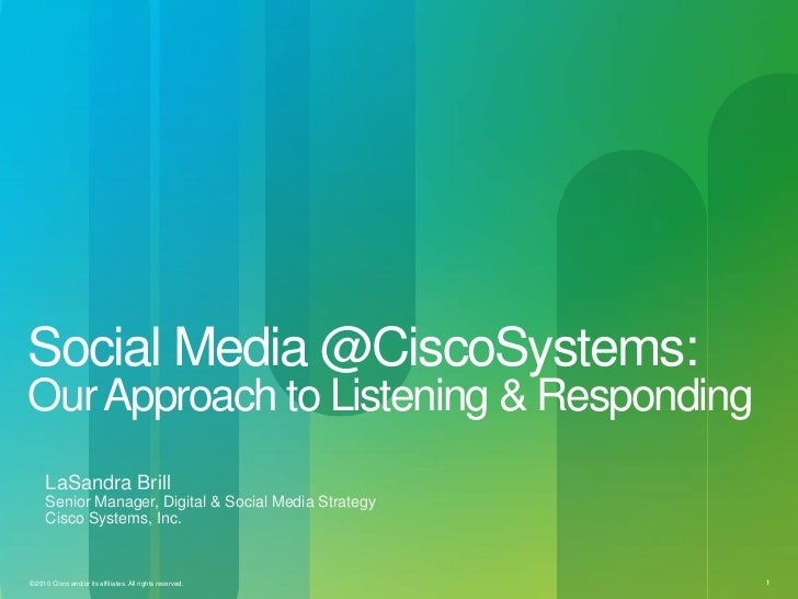 Social Media @CiscoSystems:Our Approach to Listening & Responding     LaSandra Brill     Senior Manager, Digital & Social ...
