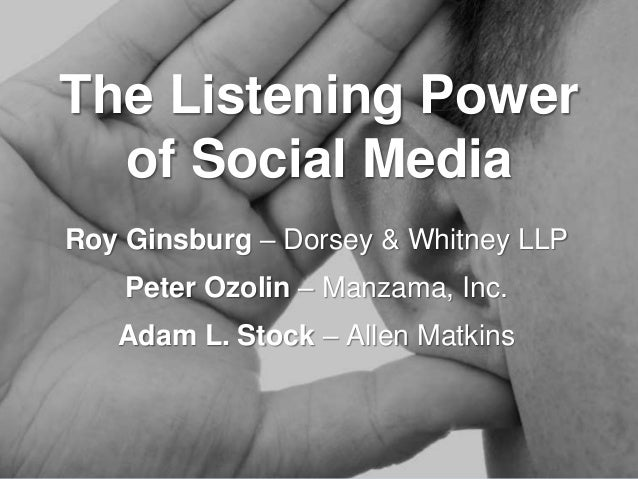 The Listening Power of Social Media Roy Ginsburg – Dorsey & Whitney LLP Peter Ozolin – Manzama, Inc. Adam L. Stock – Allen...