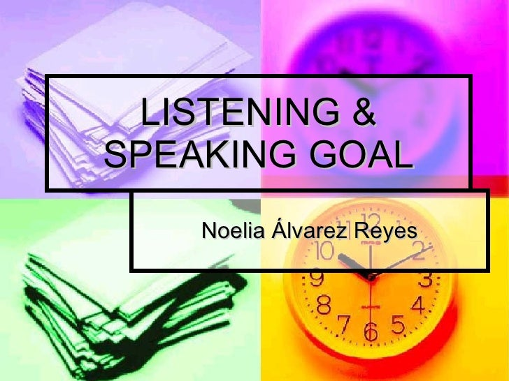 LISTENING & SPEAKING GOAL Noelia Álvarez Reyes