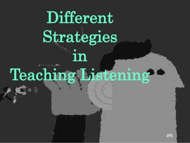 Different Strategies in Teaching Listening JFS