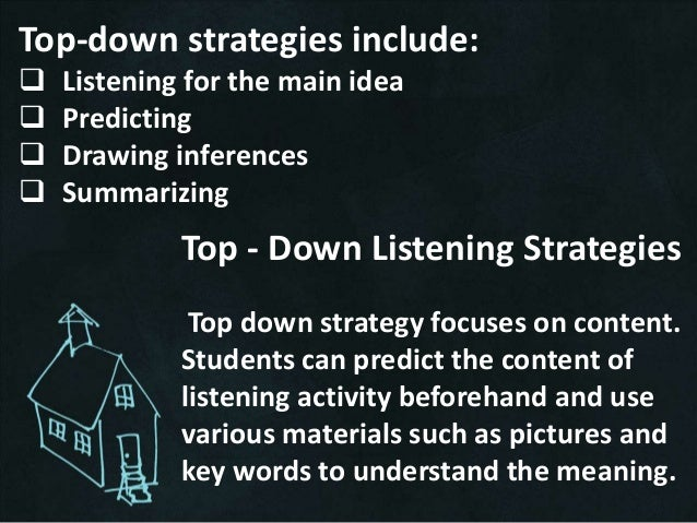 Top-Down Listening Activities Putting a series of pictures or sequence of events in order. Listening to a conversation a...