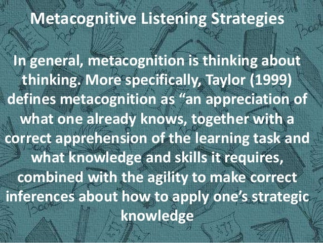 Meta cognitive Listening Strategies Actions that the learner deliberately takes to enhance comprehension and oversee and r...