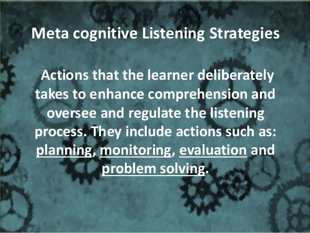 Monitoring  Comprehension Monitoring Checking ,verifying or correcting one's understanding  Double Check Monitoring Chec...