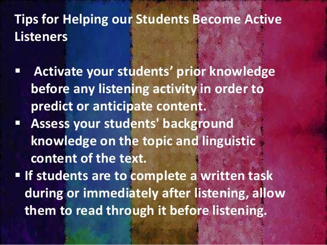 Listening for Meaning Figure out the purpose for listening. Activate background knowledge of the topic in order to predic...