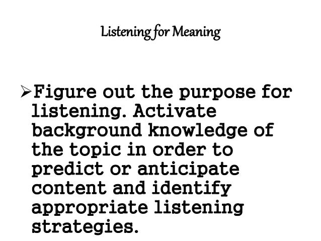 Select top-down and bottom-up strategies that are appropriate to the listening task and use them flexibly and interactive...