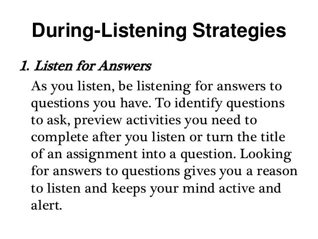 After-Listening Strategies 1. Respond What do you agree and disagree with? What parts do you like best? What parts are con...