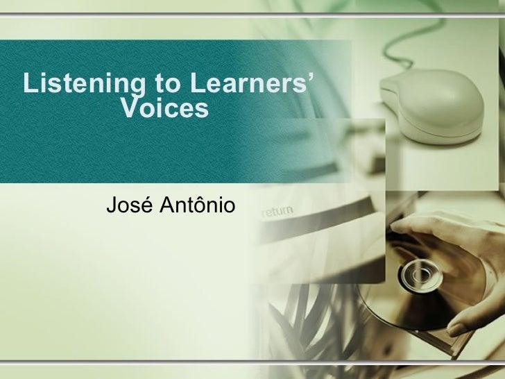 Listening   to Learners' Voices  José Antônio