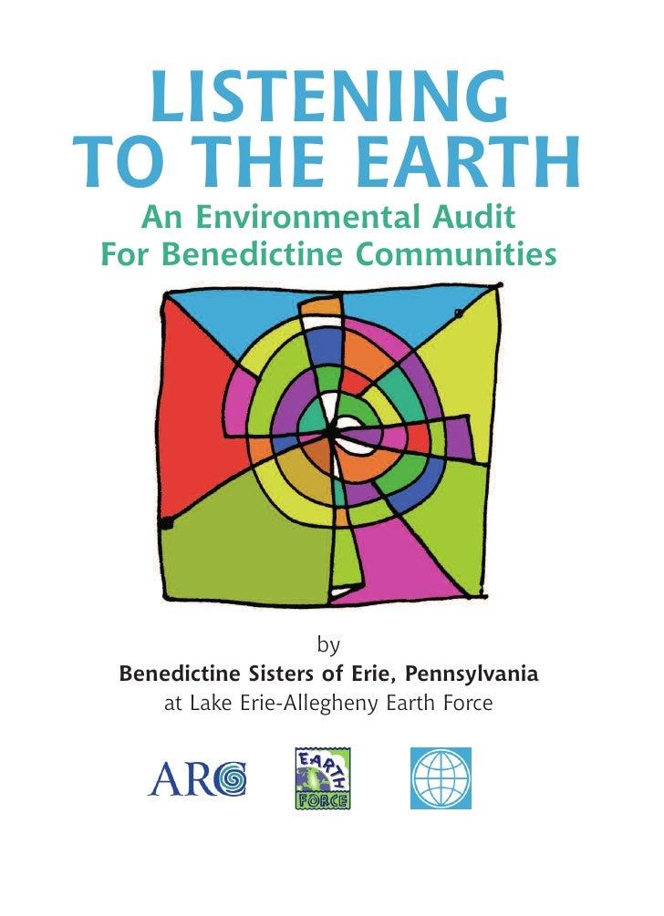 LISTENINGTO THE EARTH  An Environmental AuditFor Benedictine Communities                     by Benedictine Sisters of Eri...