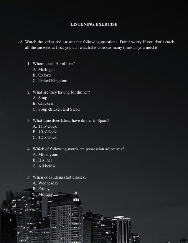LISTENING EXERCISE  A. Watch the video and answer the following questions. Don't worry if you don't catch all the answers ...