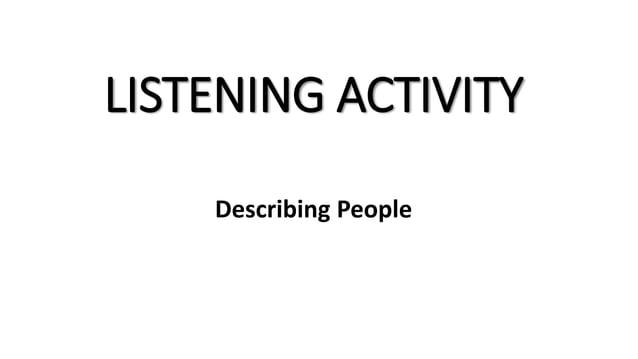 LISTENING ACTIVITY  Describing People