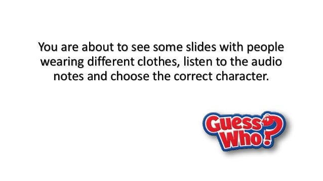 You are about to see some slides with people  wearing different clothes, listen to the audio  notes and choose the correct...
