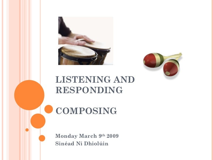 LISTENING AND RESPONDING  COMPOSING  Monday March 9 th  2009 Sinéad Ní Dhiolúin