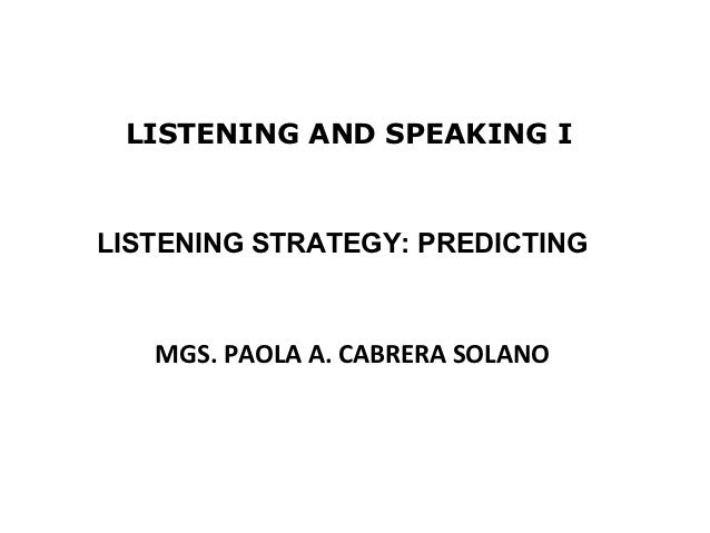 LISTENING AND SPEAKING ILISTENING STRATEGY: PREDICTING   MGS. PAOLA A. CABRERA SOLANO                                  1