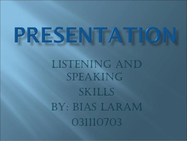 LISTENING AND   SPEAKING     SKILLSBy: BIAS LArAm    031110703