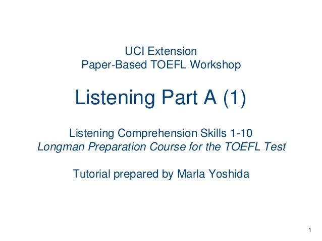 UCI Extension Paper-Based TOEFL Workshop  Listening Part A (1) Listening Comprehension Skills 1-10 Longman Preparation Cou...