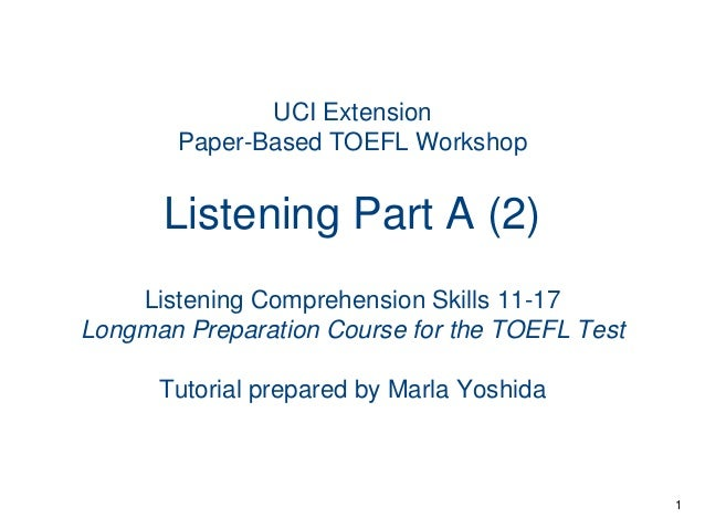 UCI Extension Paper-Based TOEFL Workshop  Listening Part A (2) Listening Comprehension Skills 11-17 Longman Preparation Co...