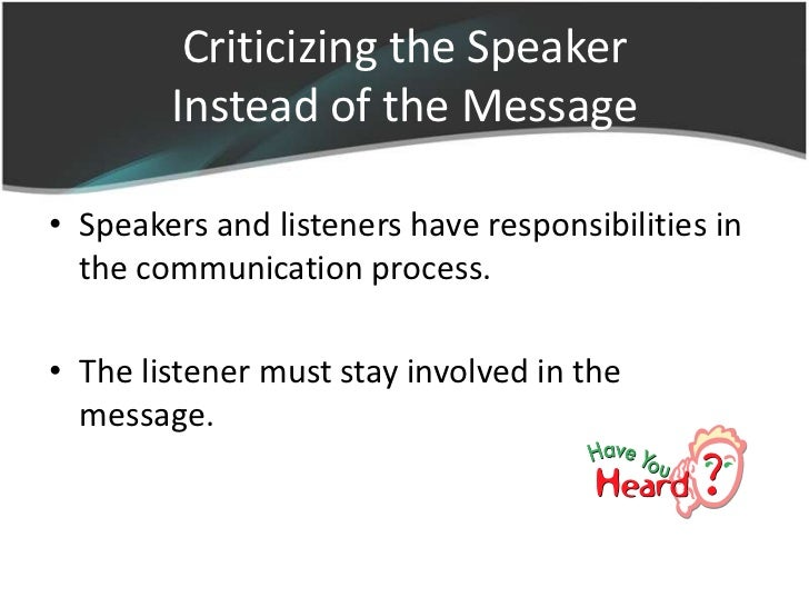 responsibilities of a speaker and a listener The speaker, like a pitcher, delivers information for the listener, the catcher, to  receive they both work together and have equal responsibility the pitcher.