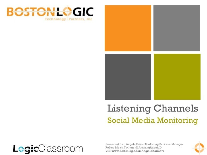 Listening Channels Social Media MonitoringPresented By: Angela Davis, Marketing Services ManagerFollow Me on Twitter: @Ama...