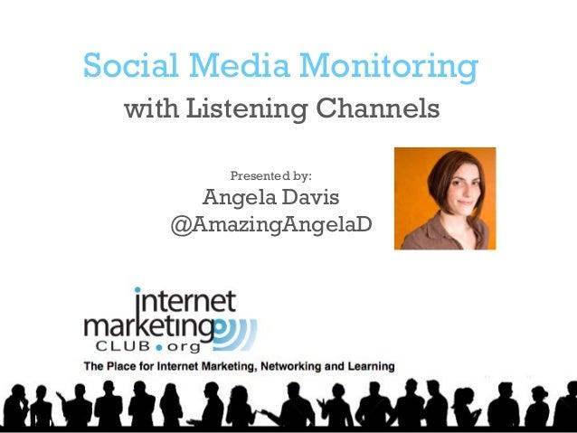 Social Media Monitoring with Listening Channels Presented by:  Angela Davis @AmazingAngelaD