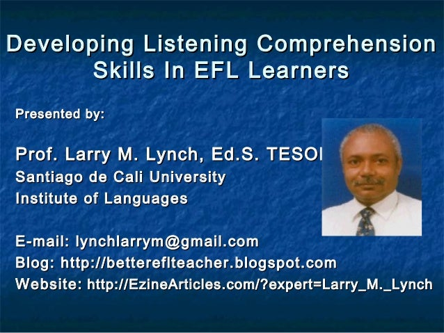 Developing Listening ComprehensionDeveloping Listening Comprehension Skills In EFL LearnersSkills In EFL Learners Presente...