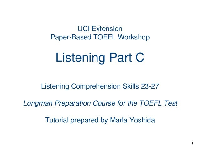 UCI Extension Paper-Based TOEFL Workshop  Listening Part C Listening Comprehension Skills 23-27 Longman Preparation Course...