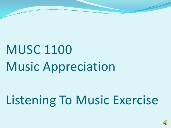 MUSC 1100 Music Appreciation  Listening To Music Exercise