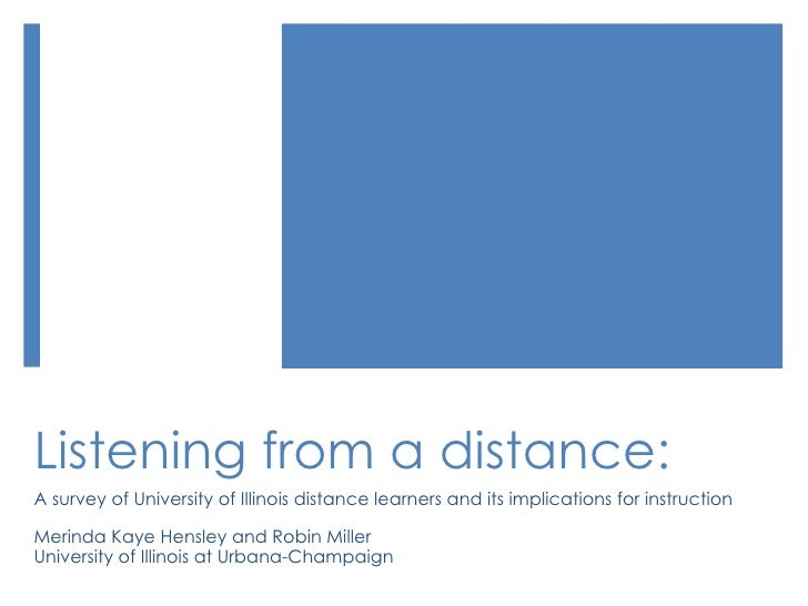 Listening from a distance: A survey of University of Illinois distance learners and its implications for instruction Merin...