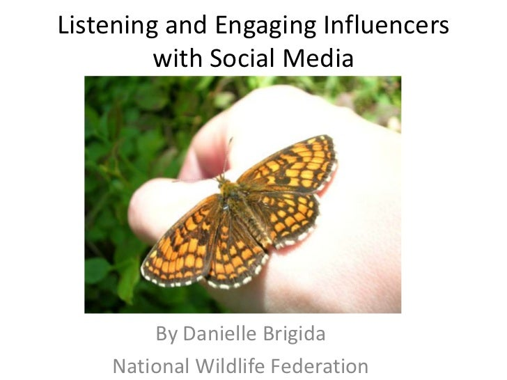Listening and Engaging Influencers with Social Media<br />By Danielle Brigida<br />National Wildlife Federation<br />