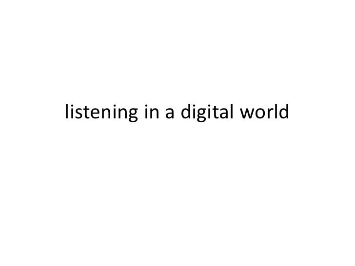 listening in a digital world<br />