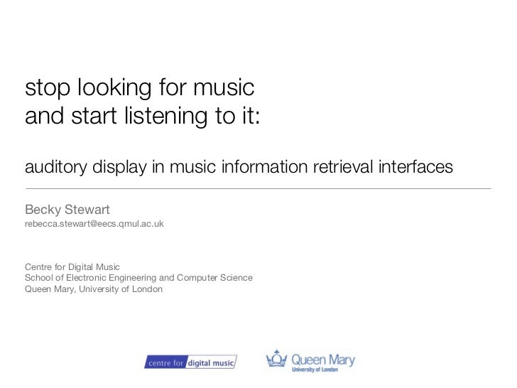 stop looking for musicand start listening to it:auditory display in music information retrieval interfacesBecky Stewartreb...