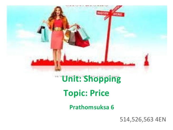 Unit: Shopping Topic: Price Prathomsuksa 6 514,526,563 4EN