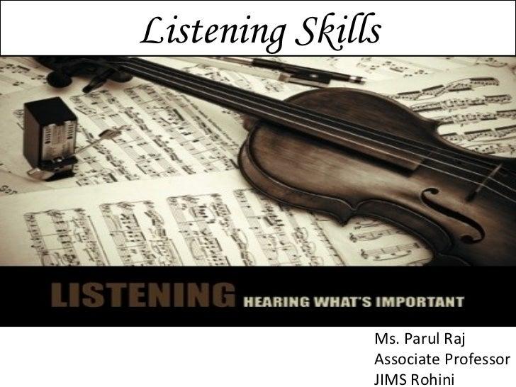 Listening Skills Ms. Parul Raj  Associate Professor JIMS Rohini