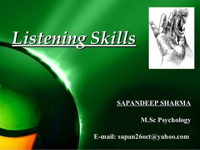SAPANDEEP SHARMASAPANDEEP SHARMA M.Sc PsychologyM.Sc Psychology E-mail: sapan26oct@yahoo.com Listening SkillsListening Ski...