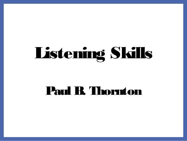 Listening Skills Paul B. Thornton
