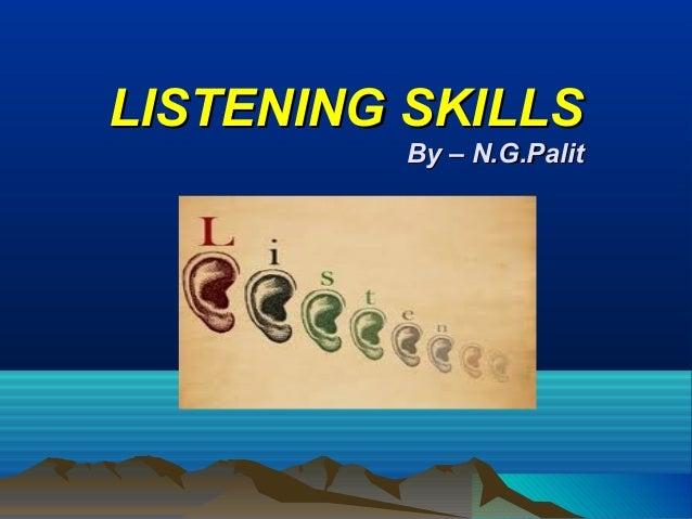 LISTENING SKILLSLISTENING SKILLS By – N.G.PalitBy – N.G.Palit ''
