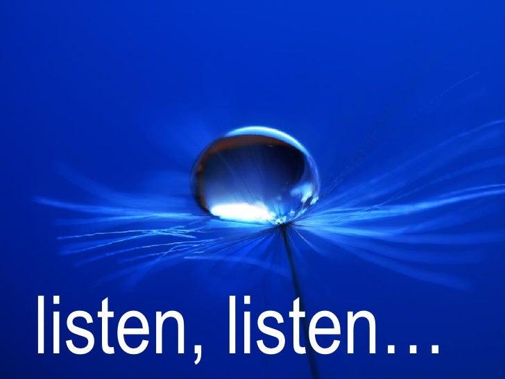 listen, listen…