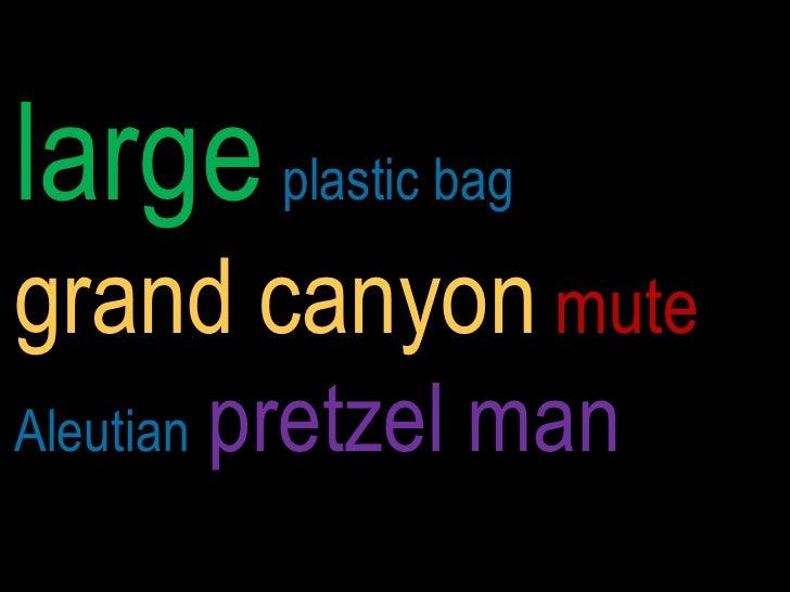 large plastic baggrand canyon muteAleutian   pretzel man