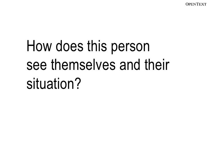 How does this personsee themselves and theirsituation?