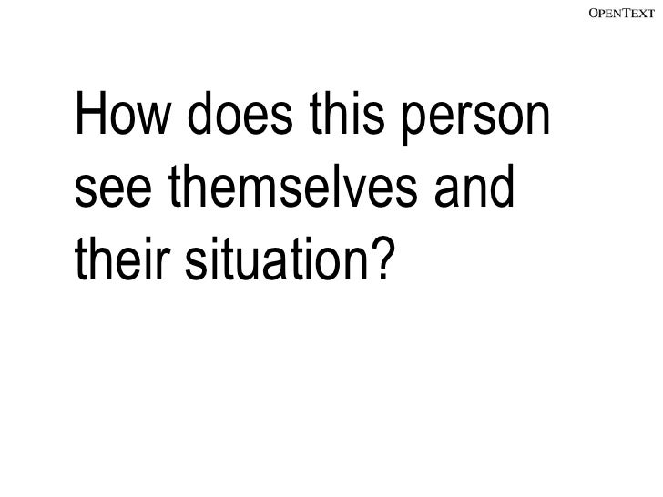 How do I see this   How does this person   person?          see themselves and                      their situation?