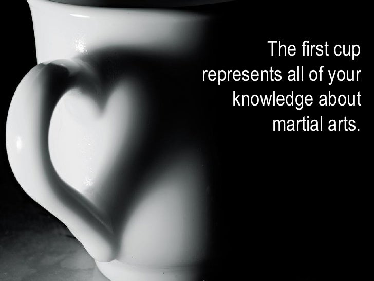 The first cuprepresents all of your    knowledge about         martial arts.