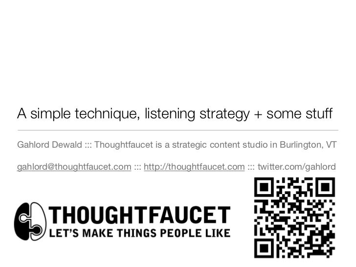 A simple technique, listening strategy + some stuffGahlord Dewald ::: Thoughtfaucet is a strategic content studio in Burli...