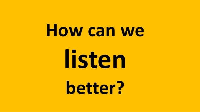 How can we listen better?