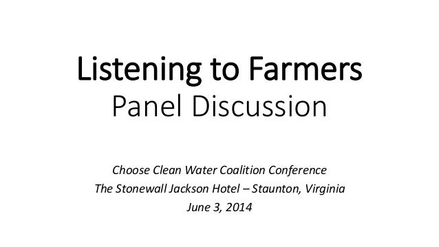 Listening to Farmers Panel Discussion Choose Clean Water Coalition Conference The Stonewall Jackson Hotel – Staunton, Virg...